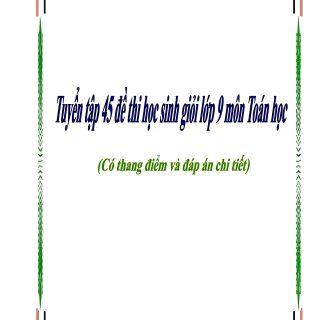 Tuyển tập 45 đề thi HSG Toán 9 có lời giải chi tiết